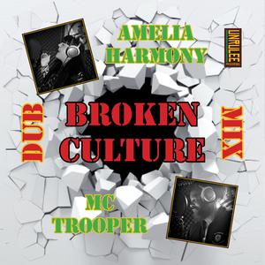 Amelia Harmony & MC Trooper - Broken Culture Dub Mix