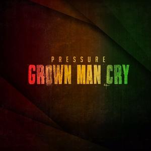 PRESSURE - Grown Man Cry - Single