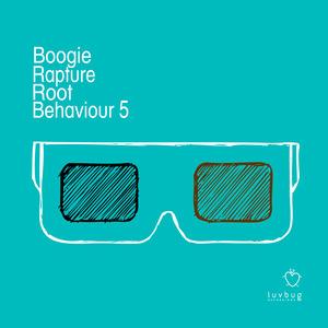 BOOGIE RAPTURE - Root Behaviour 5