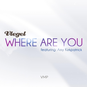 VLEGEL feat AMY KIRKPATRICK - Where Are You