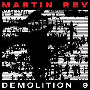 MARTIN REV - Demolition 9