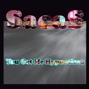 SACAS - You Get Me Hypnotized