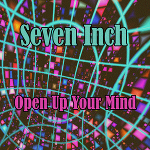 SEVEN INCH - Open Up Your Mind