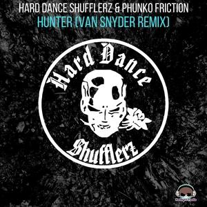 HARD DANCE SHUFFLERZ/PHUNKO FRICTION/VAN SNYDER - Hunter
