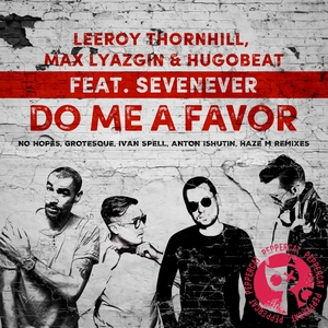 LEEROY THORNHILL/MAX LYAZGIN/HUGOBEAT/SEVENEVER - Do Me A Favor