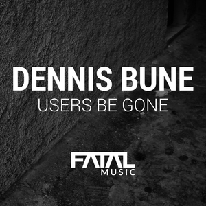 DENNIS BUNE - Users Be Gone