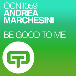 ANDREA MARCHESINI - Be Good To Me