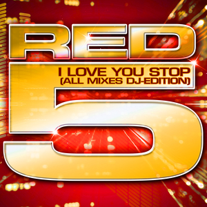 RED 5 - I Love You Stop (All Mixes DJ Edition)