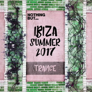 VARIOUS - Nothing But... Ibiza Summer 2017 Trance