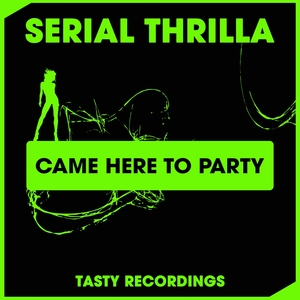SERIAL THRILLA - Came Here To Party