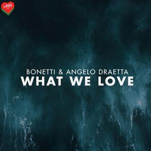 BONETTI/ANGELO DRAETTA - What We Love