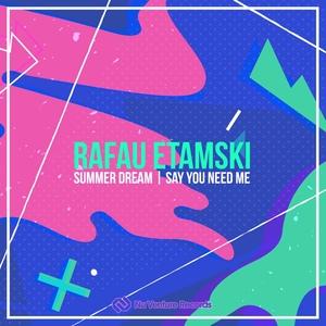 RAFAU ETAMSKI - Summer Dream/Say You Need Me
