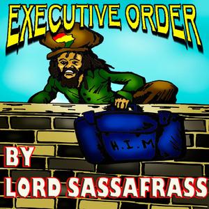 LORD SASSAFRASS - Executive Order