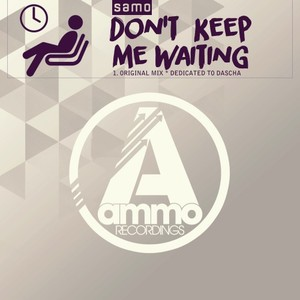 SAMO - Don't Keep Me Waiting