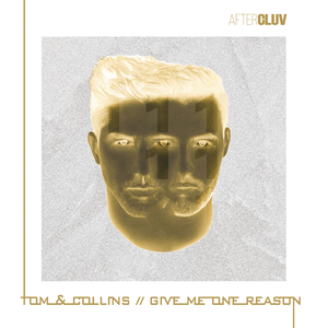 TOM & COLLINS - Give Me One Reason