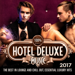 VARIOUS - 100% Hotel Deluxe Music 2017 (The Best In Lounge & Chill Out, Essential Luxury Hits)
