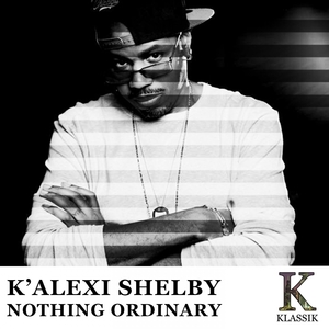 K'ALEXI SHELBY - Nothing Ordinary