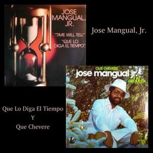 JOSE MANGUAL/JR - Que Lo Diga El Tiempo/Que Chevere