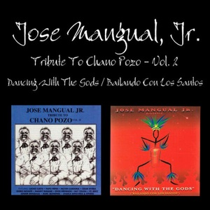 JOSE MANGUAL/JR - Tributo A Chano Pozo Vol 2/Dancing With The Gods