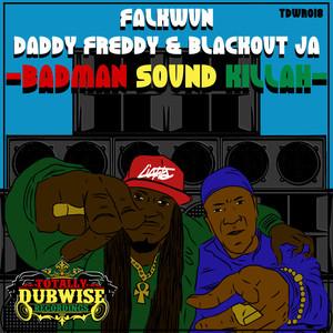 BLACKOUT JA/FALKWUN/DADDY FREDDY - Badman Sound Killah