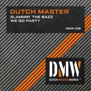 DUTCH MASTER - Slammin' The Bazz/We Go Party