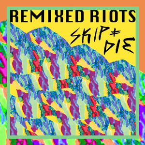 SKIP&DIE - Remixed Riots