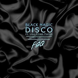 BLACK MAGIC DISCO feat LISA CORK-TWISS - Better Than Alright