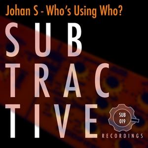 JOHAN S - Who's Using Who?