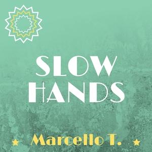 MARCELLO T - Slow Hands