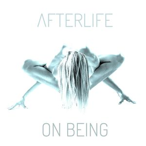 AFTERLIFE - On Being