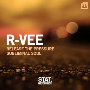 R-VEE - Release The Pressure/Subliminal Soul