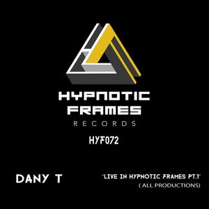 DANY T - Live In Hypnotic Frames Part 1 (All Productions)