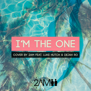 2AM feat DEJAH RO & LUKE HUTCH - I'm The One