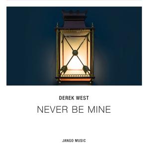 DEREK WEST - Never Be Mine