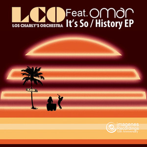 LOS CHARLY'S ORCHESTRA feat OMAR - It's So/History EP