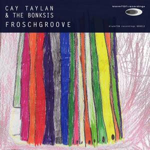 CAY TAYLAN & THE BONKSIS - Froschgroove