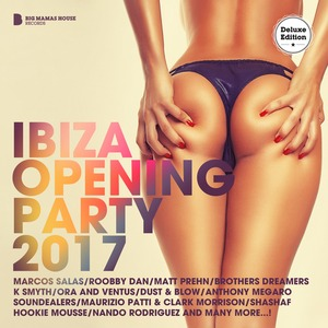 DAVE/CLARK MORRISON/VARIOUS - Ibiza Opening Party 2017 (Deluxe Version) (unmixed tracks)