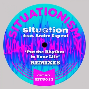 ANDRE ESPEUT SITUATION - Put The Rhythm In Your Life (Remixes)