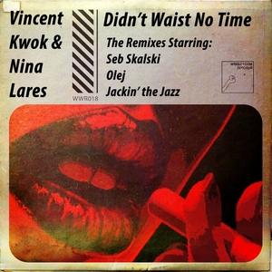 NINA LARES/VINCENT KWOK - Didn't Waste No Time (The Remixes)