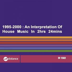 VARIOUS - 1995-2000: An Interpretation Of House Music In 2 Hrs 24 Mins 11
