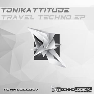 TONIKATTITUDE - Travel Techno EP