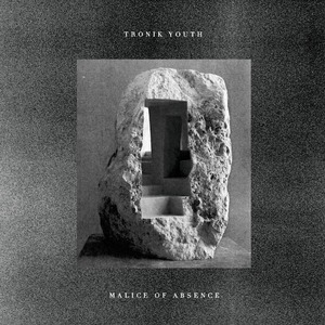 TRONIK YOUTH - Malice Of Absence