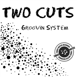 TWO CUTS - Groovin System