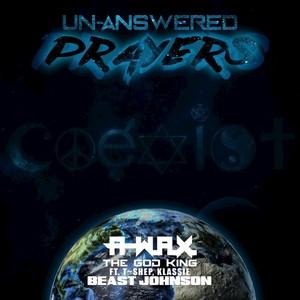 A-W.A.X/THE GOD KING feat T~SHEP - Un-answered Prayers