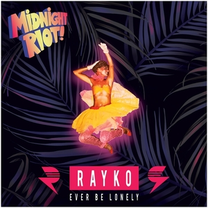 RAYKO - Ever Be Lonely