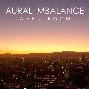 AURAL IMBALANCE - Warm Room