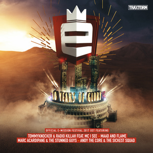 TOMMYKNOCKER & RADIO KILLAH/MAAD & FLAME/MARC ACARDIPANE & THE STUNNED GUYS/ANDY THE CORE & THE SICKEST SQUAD - 10 Years Of Glory (Official E-Mission 2017 OST)