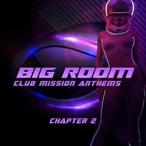 VARIOUS - Big Room Club Mission Anthems Chapter 2 (Big Room vs Epic Trance)