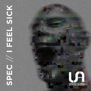 SPEC - I Feel Sick