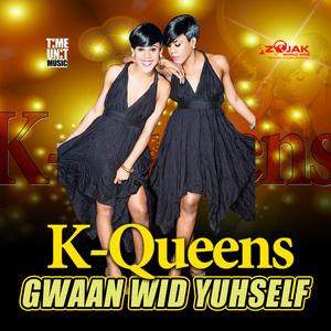K-QUEENS - Gwaan Wid Yuhself